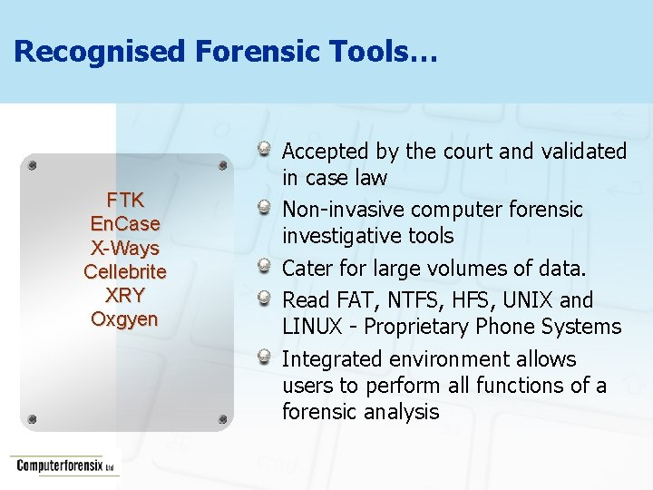 Recognised Forensic Tools… FTK En. Case X-Ways Cellebrite XRY Oxgyen Accepted by the court