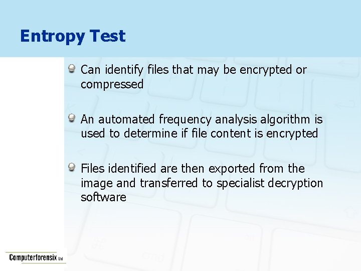 Entropy Test Can identify files that may be encrypted or compressed An automated frequency