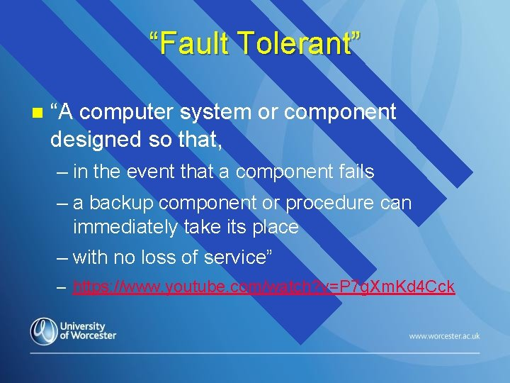 """""""Fault Tolerant"""" n """"A computer system or component designed so that, – in the"""