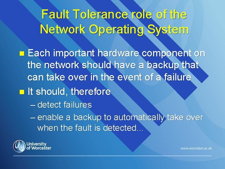 Fault Tolerance role of the Network Operating System Each important hardware component on the