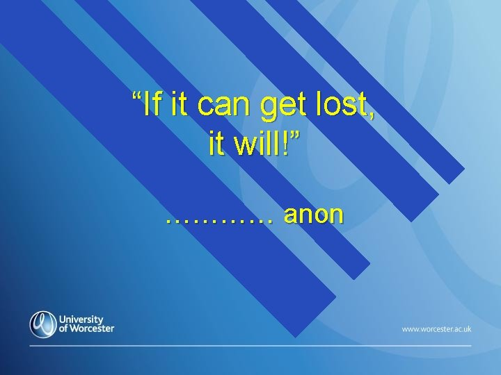 """""""If it can get lost, it will!"""" ………… anon"""