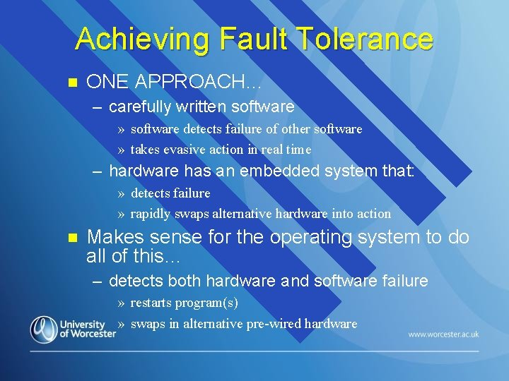 Achieving Fault Tolerance n ONE APPROACH… – carefully written software » software detects failure