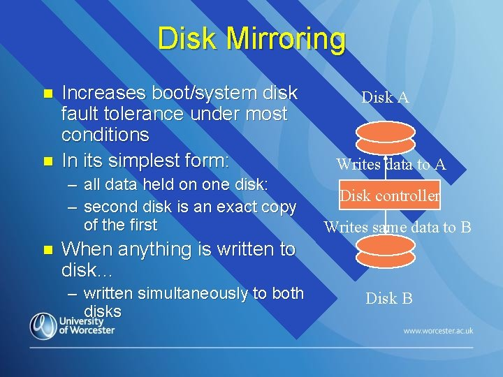 Disk Mirroring n n Increases boot/system disk fault tolerance under most conditions In its