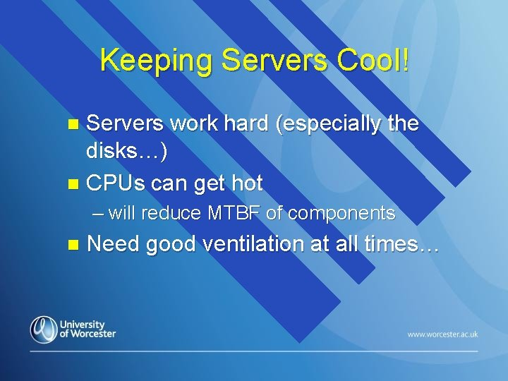 Keeping Servers Cool! Servers work hard (especially the disks…) n CPUs can get hot