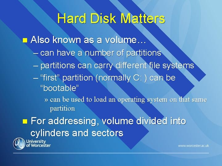 Hard Disk Matters n Also known as a volume… – can have a number