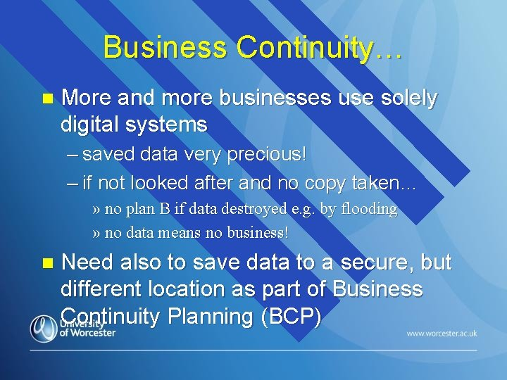 Business Continuity… n More and more businesses use solely digital systems – saved data
