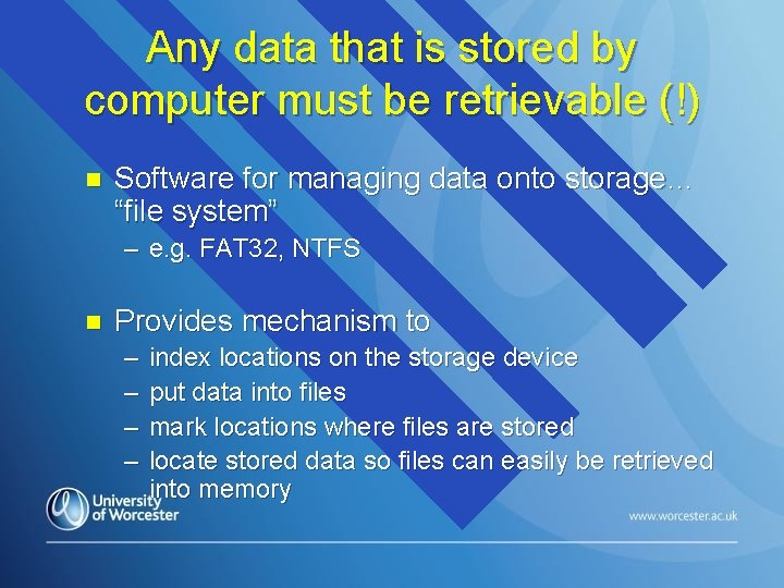 Any data that is stored by computer must be retrievable (!) n Software for