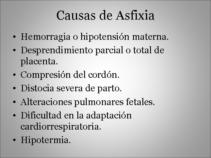 Causas de Asfixia • Hemorragia o hipotensión materna. • Desprendimiento parcial o total de
