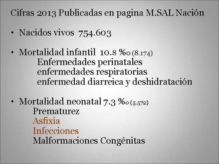 Cifras 2013 Publicadas en pagina M. SAL Nación • Nacidos vivos 754. 603 •