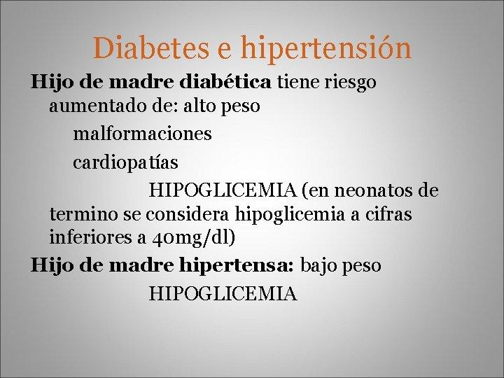 Diabetes e hipertensión Hijo de madre diabética tiene riesgo aumentado de: alto peso malformaciones
