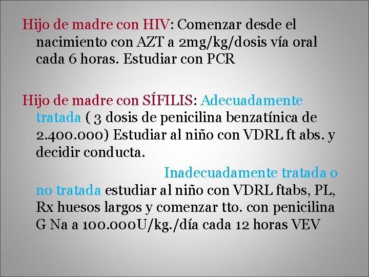Hijo de madre con HIV: Comenzar desde el nacimiento con AZT a 2 mg/kg/dosis