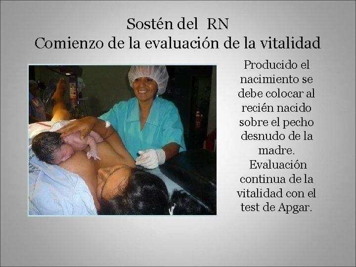 Sostén del RN Comienzo de la evaluación de la vitalidad Producido el nacimiento se