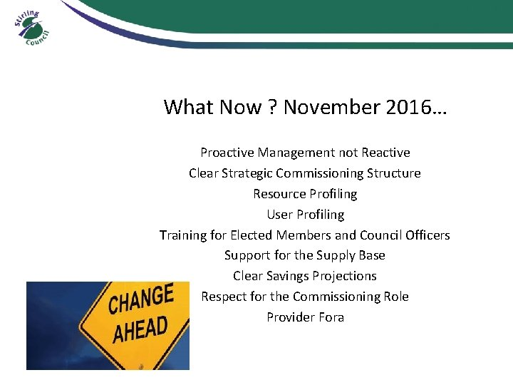 What Now ? November 2016… Proactive Management not Reactive Clear Strategic Commissioning Structure Resource