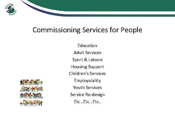Commissioning Services for People Education Adult Services Sport & Leisure Housing Support Children's Services