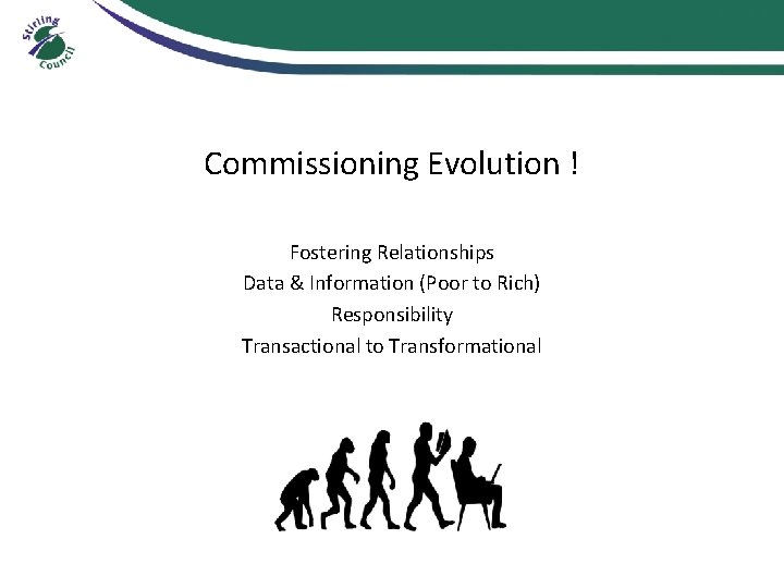 Commissioning Evolution ! Fostering Relationships Data & Information (Poor to Rich) Responsibility Transactional to