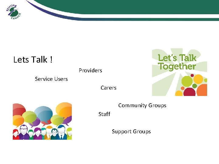 Lets Talk ! Providers Service Users Carers Community Groups Staff Support Groups