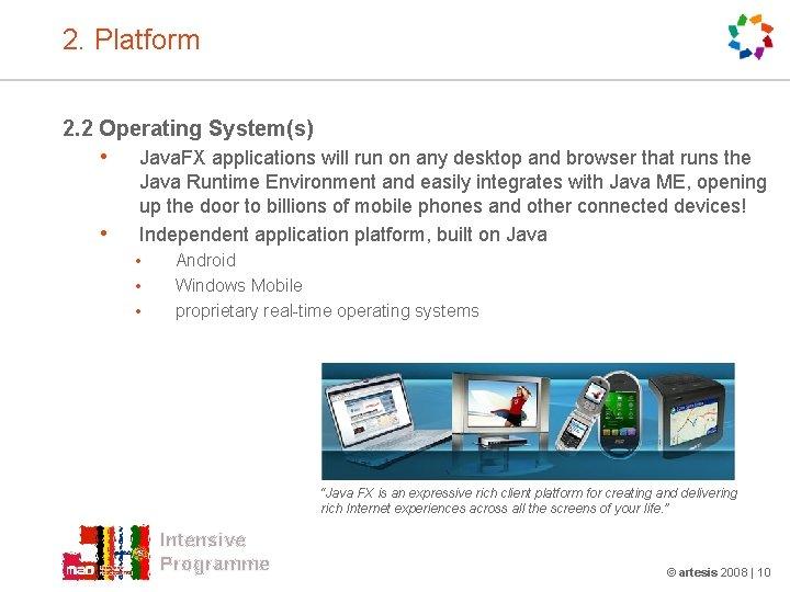 2. Platform 2. 2 Operating System(s) • • Java. FX applications will run on