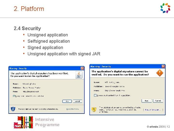 2. Platform 2. 4 Security • • Unsigned application Selfsigned application Signed application Unsigned