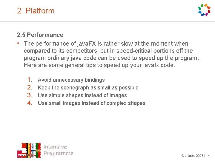 2. Platform 2. 5 Performance • The performance of java. FX is rather slow