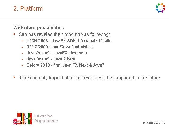 2. Platform 2. 6 Future possibilities • Sun has reveled their roadmap as following: