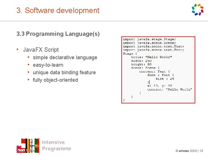 3. Software development 3. 3 Programming Language(s) • Java. FX Script • • simple