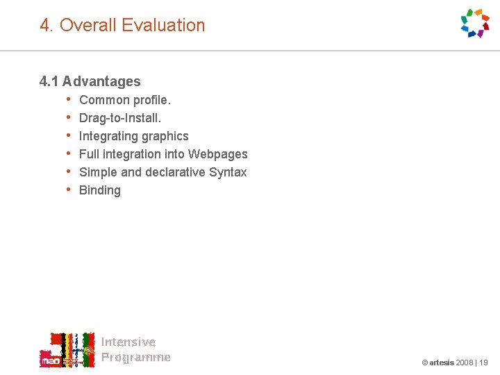 4. Overall Evaluation 4. 1 Advantages • • • Common profile. Drag-to-Install. Integrating graphics