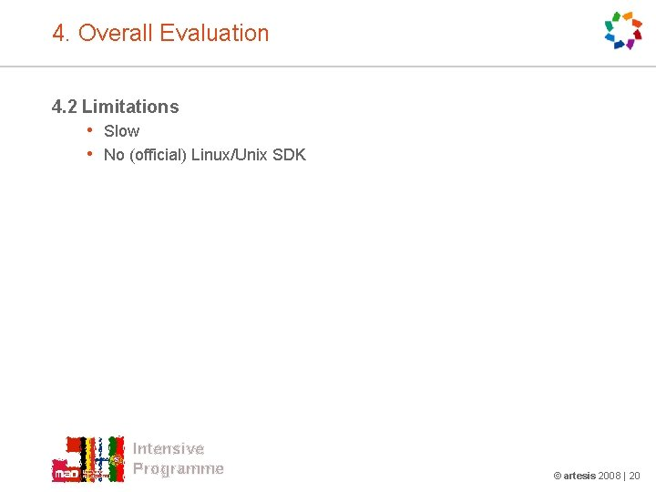 4. Overall Evaluation 4. 2 Limitations • Slow • No (official) Linux/Unix SDK Intensive
