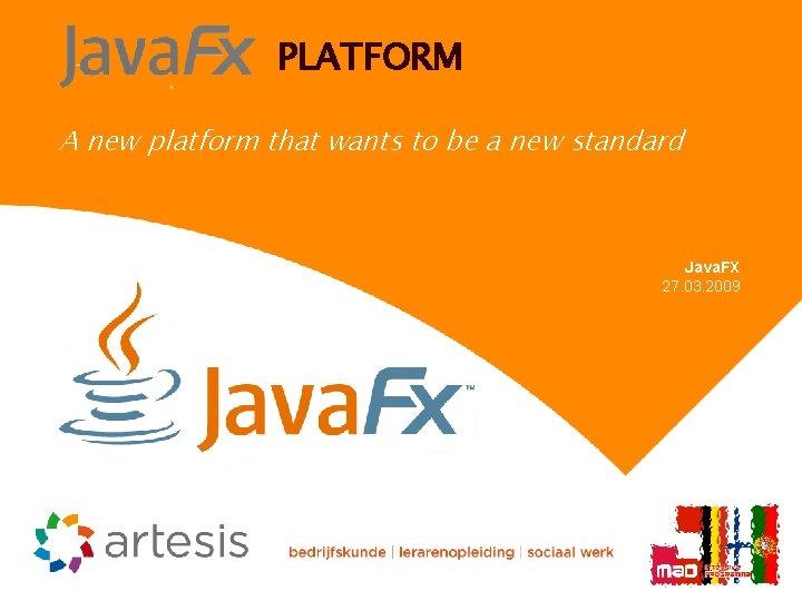 PLATFORM A new platform that wants to be a new standard Java. FX 27.