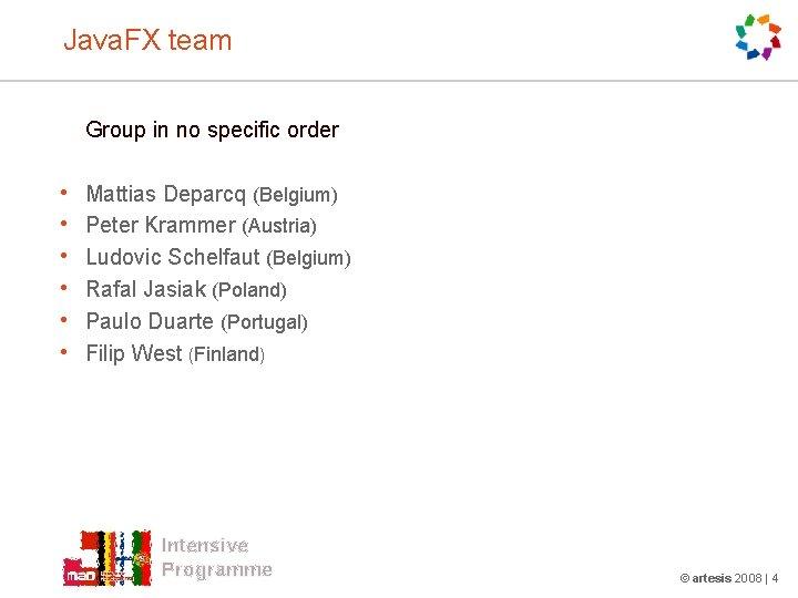 Java. FX team Group in no specific order • • • Mattias Deparcq (Belgium)