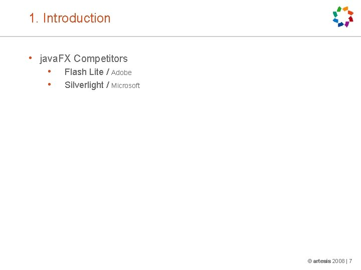 1. Introduction • java. FX Competitors • • Flash Lite / Adobe Silverlight /