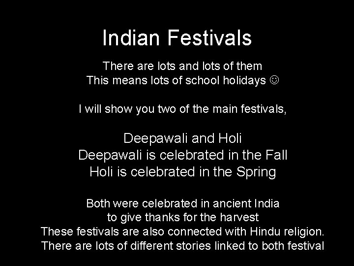 Indian Festivals There are lots and lots of them This means lots of school