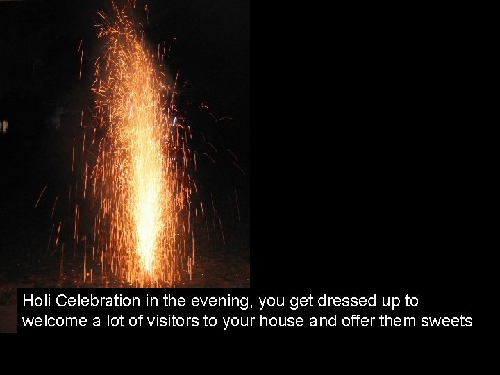 Holi Celebration in the evening, you get dressed up to welcome a lot of