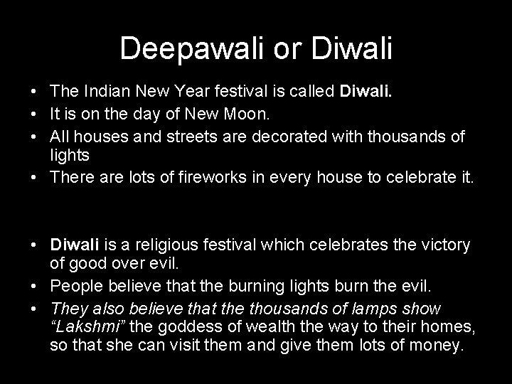 Deepawali or Diwali • The Indian New Year festival is called Diwali. • It