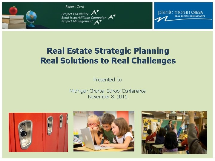 Real Estate Strategic Planning Real Solutions to Real Challenges Presented to Michigan Charter School