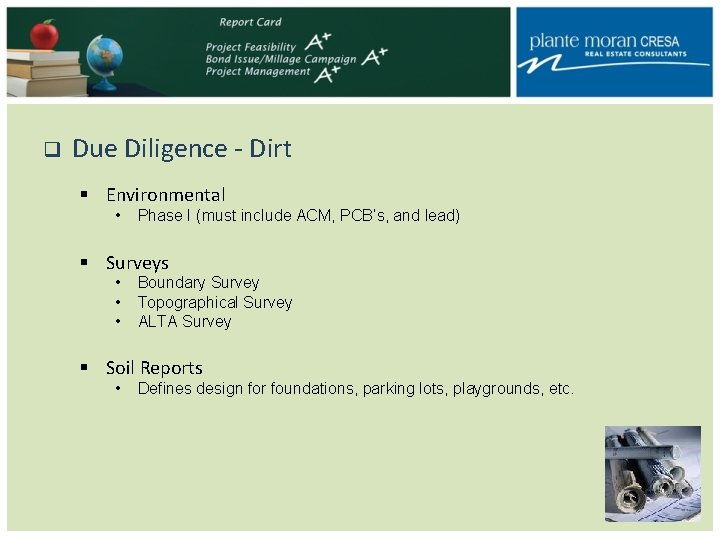 q Due Diligence - Dirt § Environmental • Phase I (must include ACM, PCB's,