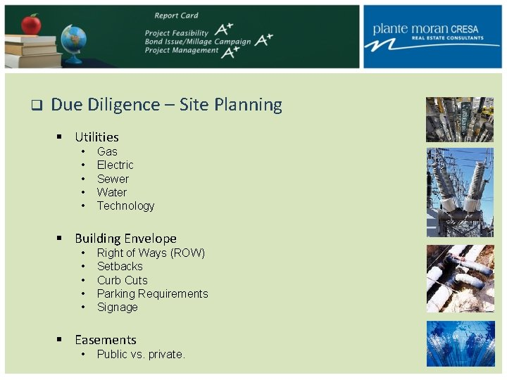 q Due Diligence – Site Planning § Utilities • • • Gas Electric Sewer