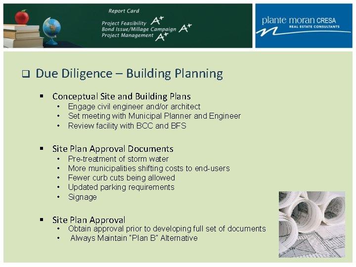 q Due Diligence – Building Planning § Conceptual Site and Building Plans • •
