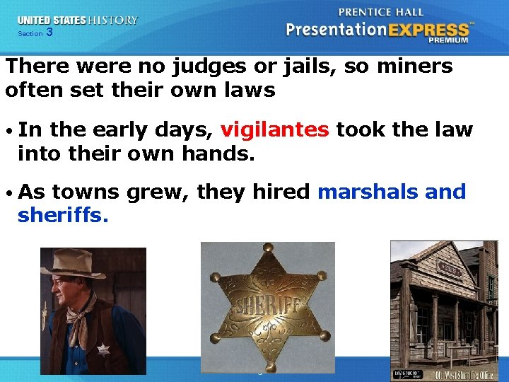 Chapter Section 3 25 Section 1 There were no judges or jails, so miners