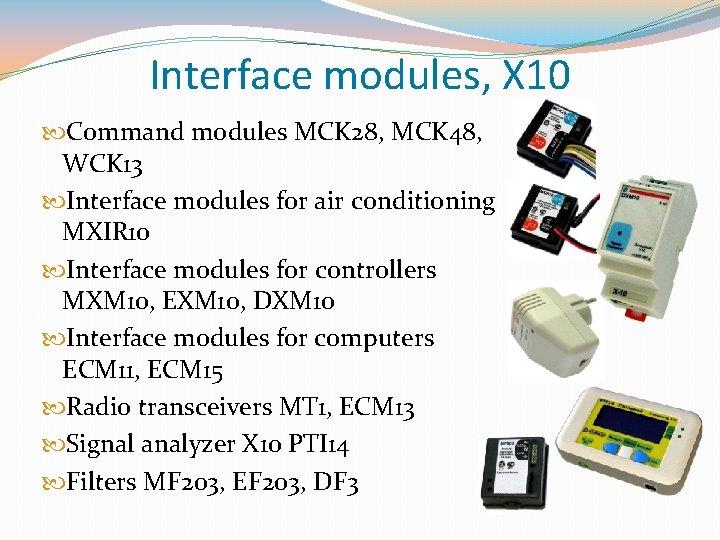 Interface modules, X 10 Command modules MCK 28, MCK 48, WCK 13 Interface modules