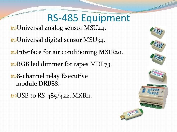 RS-485 Equipment Universal analog sensor MSU 24. Universal digital sensor MSU 34. Interface for