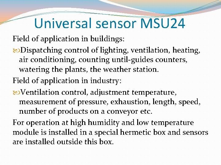 Universal sensor MSU 24 Field of application in buildings: Dispatching control of lighting, ventilation,