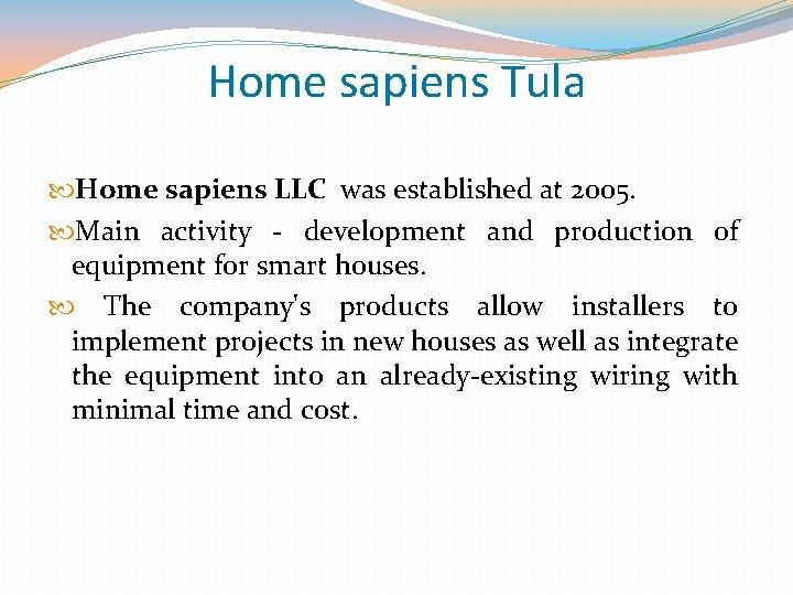 Home sapiens Tula Home sapiens LLC was established at 2005. Main activity - development