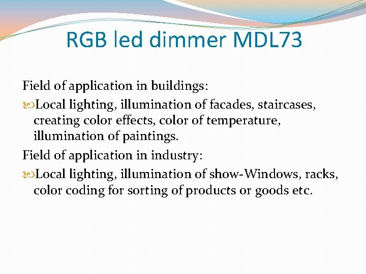 RGB led dimmer MDL 73 Field of application in buildings: Local lighting, illumination of