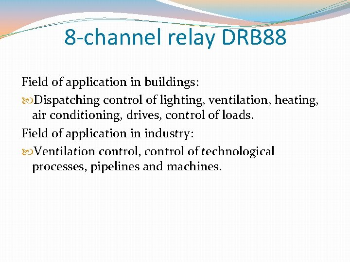 8 -channel relay DRB 88 Field of application in buildings: Dispatching control of lighting,