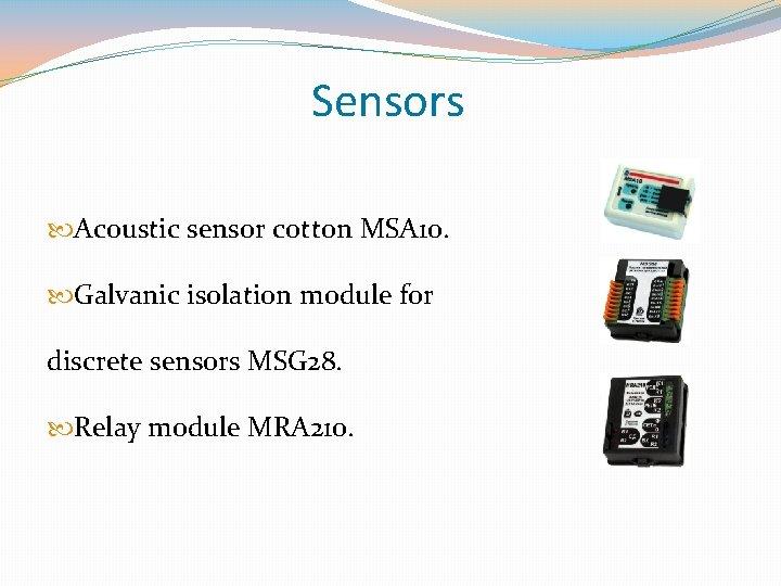 Sensors Acoustic sensor cotton MSA 10. Galvanic isolation module for discrete sensors MSG 28.