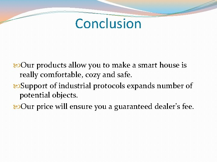 Conclusion Our products allow you to make a smart house is really comfortable, cozy