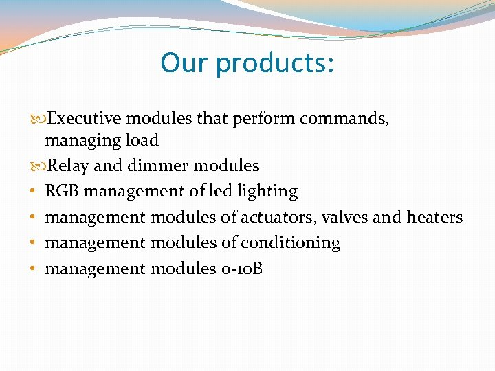 Our products: Executive modules that perform commands, managing load Relay and dimmer modules •