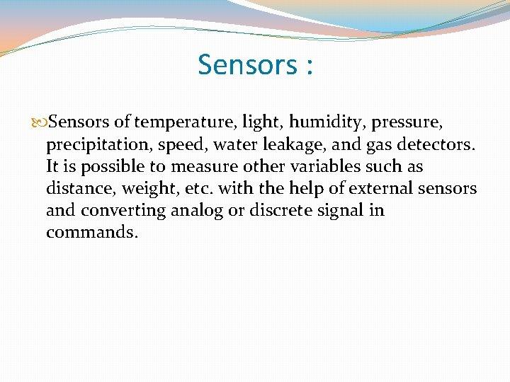 Sensors : Sensors of temperature, light, humidity, pressure, precipitation, speed, water leakage, and gas