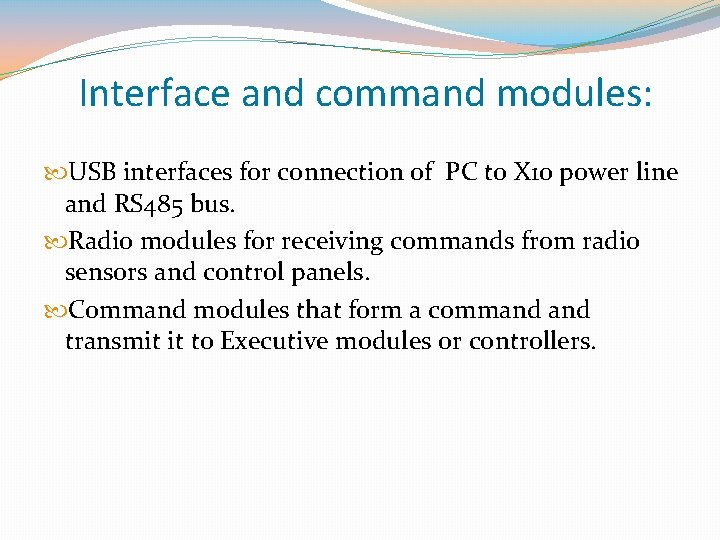 Interface and command modules: USB interfaces for connection of PC to X 10 power