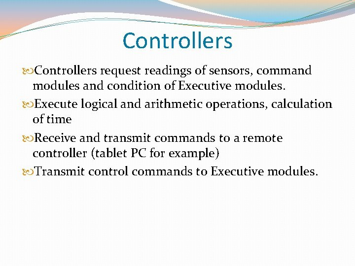 Controllers request readings of sensors, command modules and condition of Executive modules. Execute logical